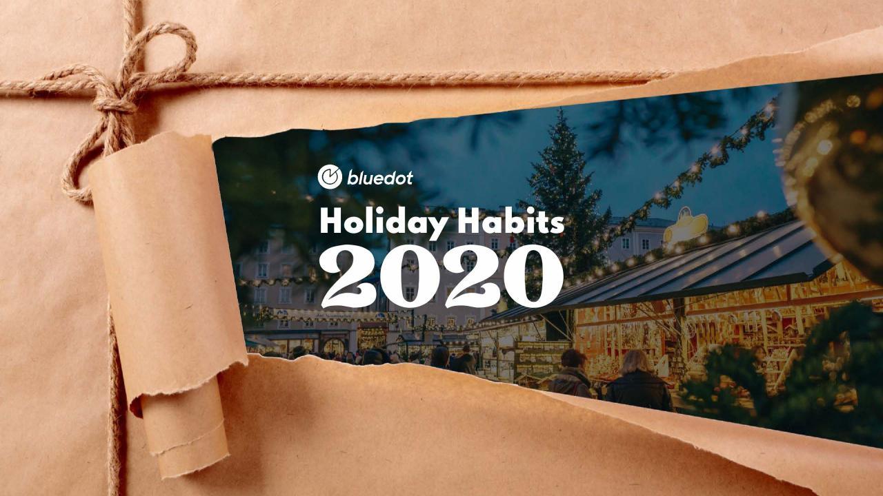 大数据研究报告,Bluedot-2020年假日习惯报告!